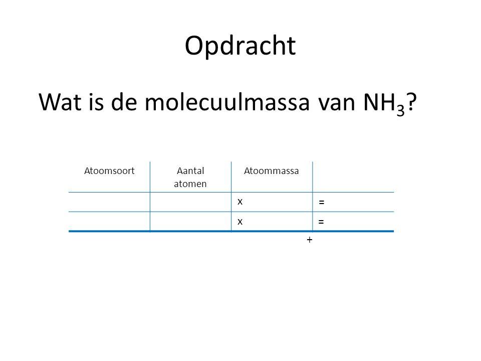 Opdracht Wat is de molecuulmassa van NH 3 .
