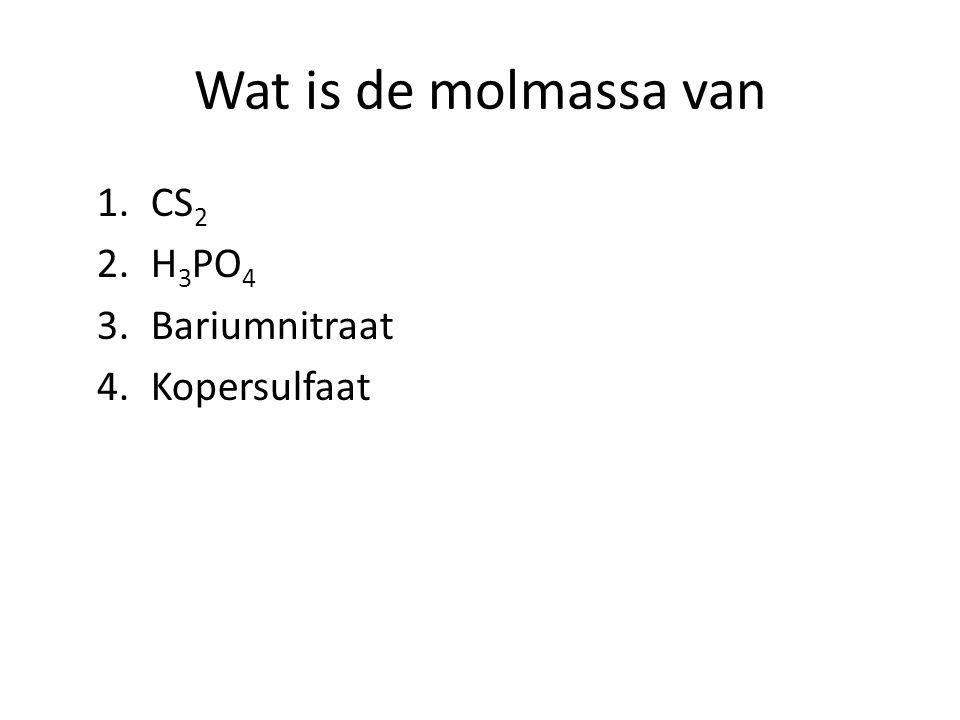 Wat is de molmassa van 1.CS 2 2.H 3 PO 4 3.Bariumnitraat 4.Kopersulfaat