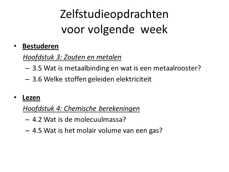Zelfstudieopdrachten voor volgende week Bestuderen Hoofdstuk 3: Zouten en metalen – 3.5 Wat is metaalbinding en wat is een metaalrooster.