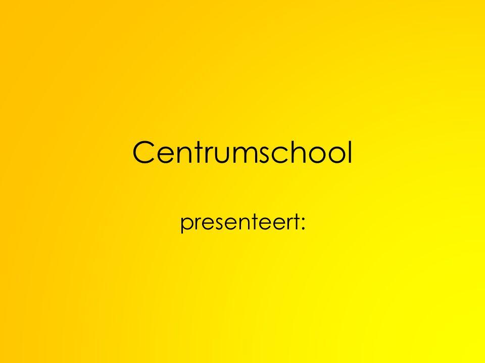 Centrumschool presenteert: