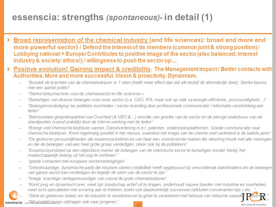 21 essenscia: strengths (spontaneous)- in detail (1)  Broad representation of the chemical industry (and life sciences): broad and more and more powe
