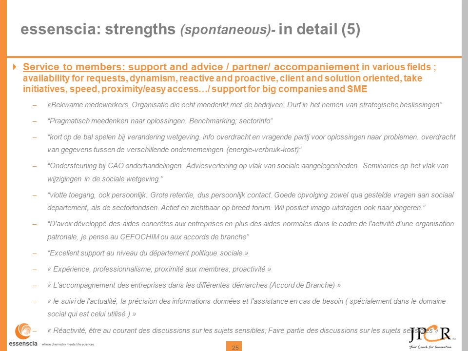 25 essenscia: strengths (spontaneous)- in detail (5)  Service to members: support and advice / partner/ accompaniement in various fields ; availabili
