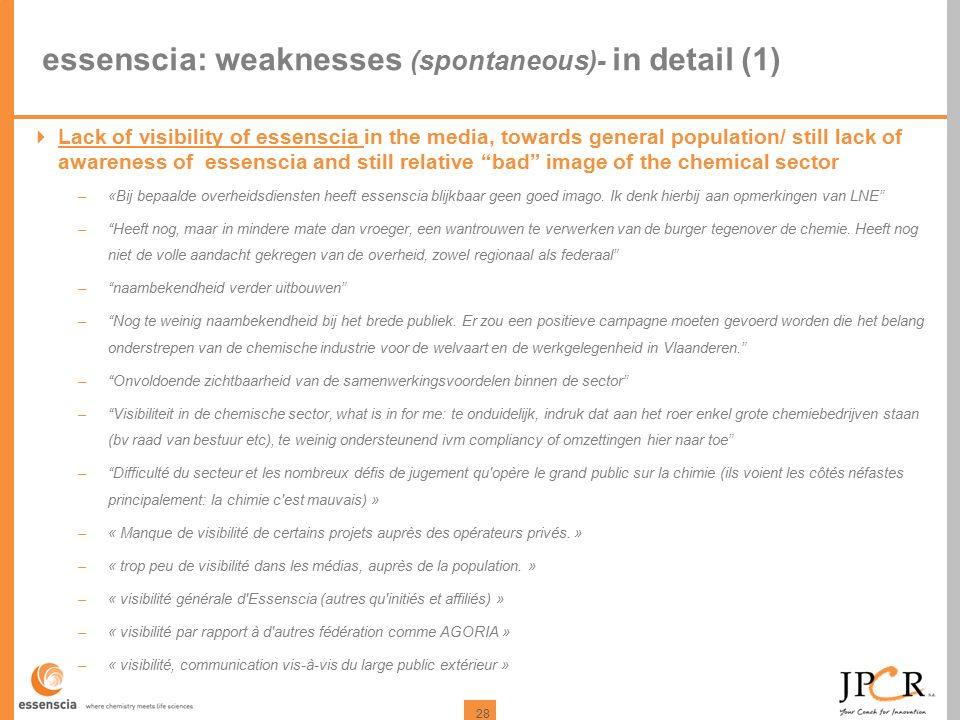 28 essenscia: weaknesses (spontaneous)- in detail (1)  Lack of visibility of essenscia in the media, towards general population/ still lack of awaren