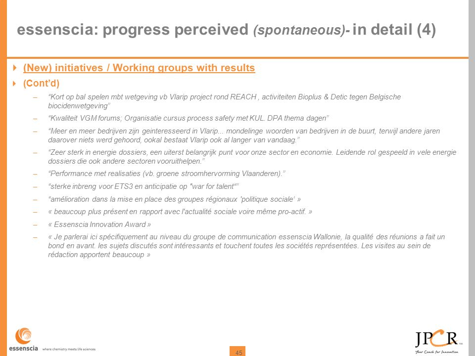 "45 essenscia: progress perceived (spontaneous)- in detail (4)  (New) initiatives / Working groups with results  (Cont'd) –""Kort op bal spelen mbt we"