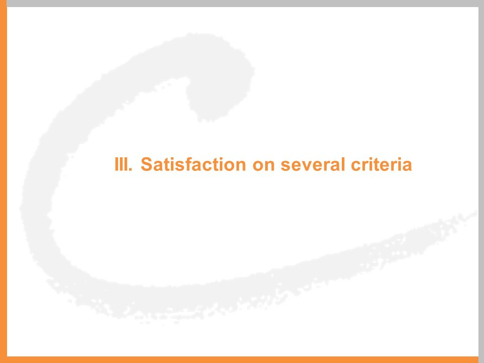 III. Satisfaction on several criteria