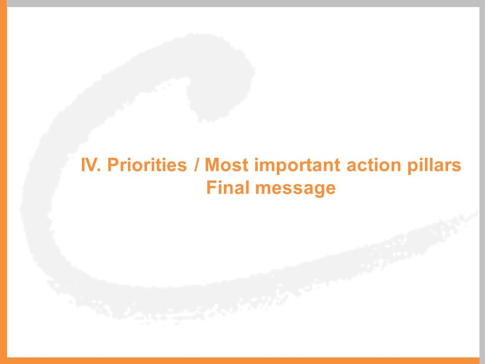IV. Priorities / Most important action pillars Final message