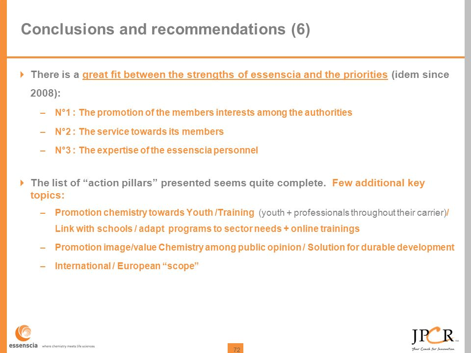 72 Conclusions and recommendations (6)  There is a great fit between the strengths of essenscia and the priorities (idem since 2008): –N°1 : The prom