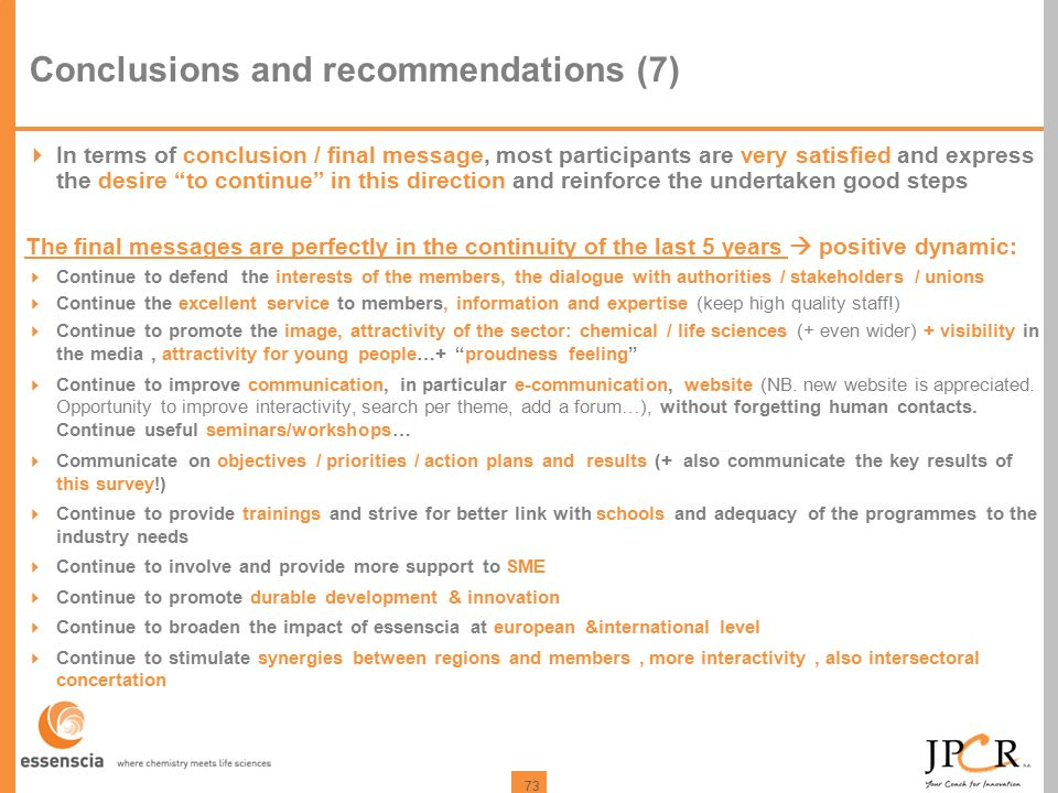 "73 Conclusions and recommendations (7)  In terms of conclusion / final message, most participants are very satisfied and express the desire ""to conti"