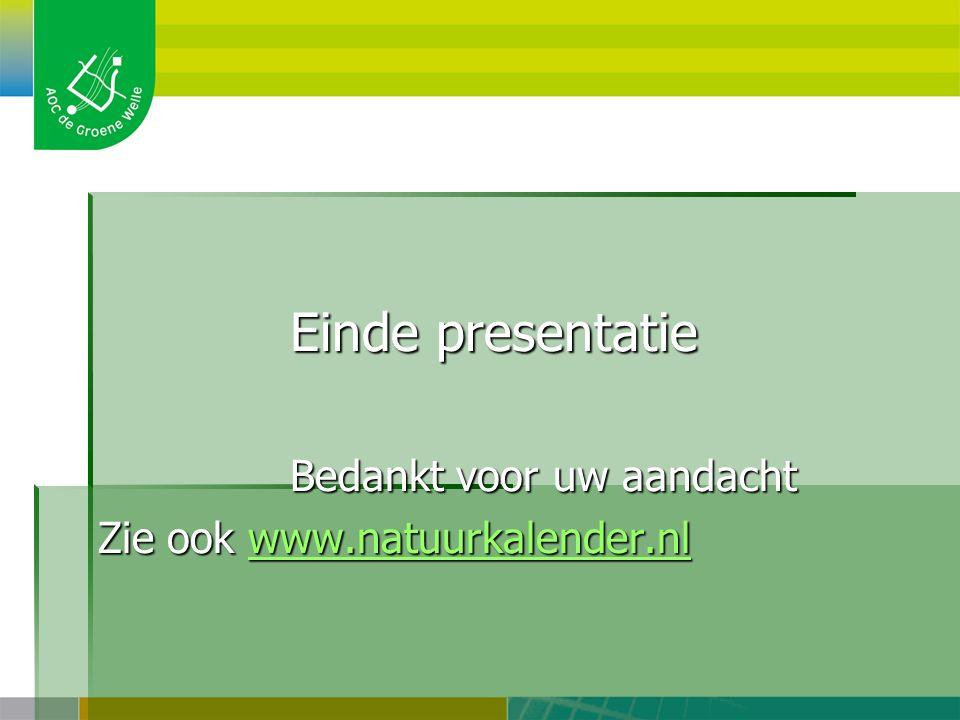 Einde presentatie Bedankt voor uw aandacht Zie ook www.natuurkalender.nl www.natuurkalender.nl
