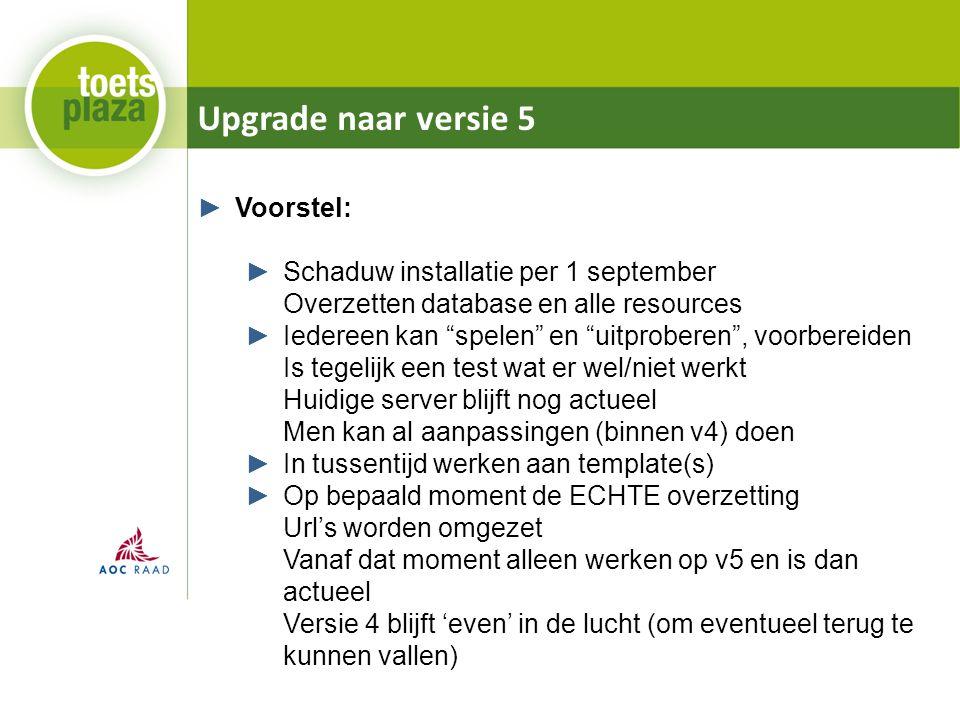 """Upgrade naar versie 5 ►Voorstel: ►Schaduw installatie per 1 september Overzetten database en alle resources ►Iedereen kan """"spelen"""" en """"uitproberen"""", v"""