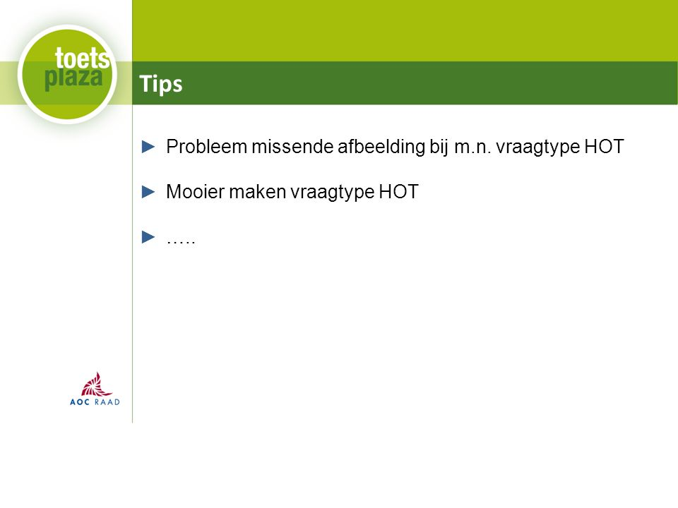 Tips ►Probleem missende afbeelding bij m.n. vraagtype HOT ►Mooier maken vraagtype HOT ►…..