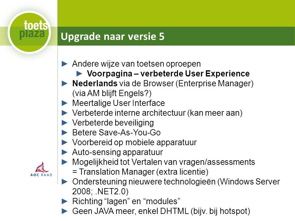 Upgrade naar versie 5 ►Andere wijze van toetsen oproepen ►Voorpagina – verbeterde User Experience ►Nederlands via de Browser (Enterprise Manager) (via