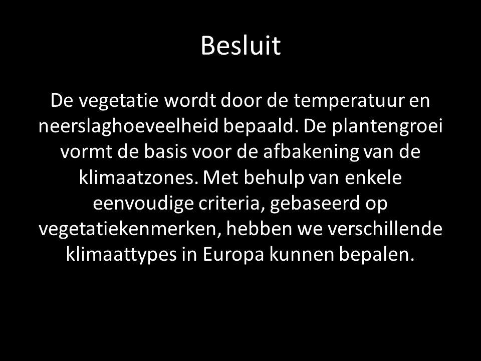 Besluit De vegetatie wordt door de temperatuur en neerslaghoeveelheid bepaald. De plantengroei vormt de basis voor de afbakening van de klimaatzones.