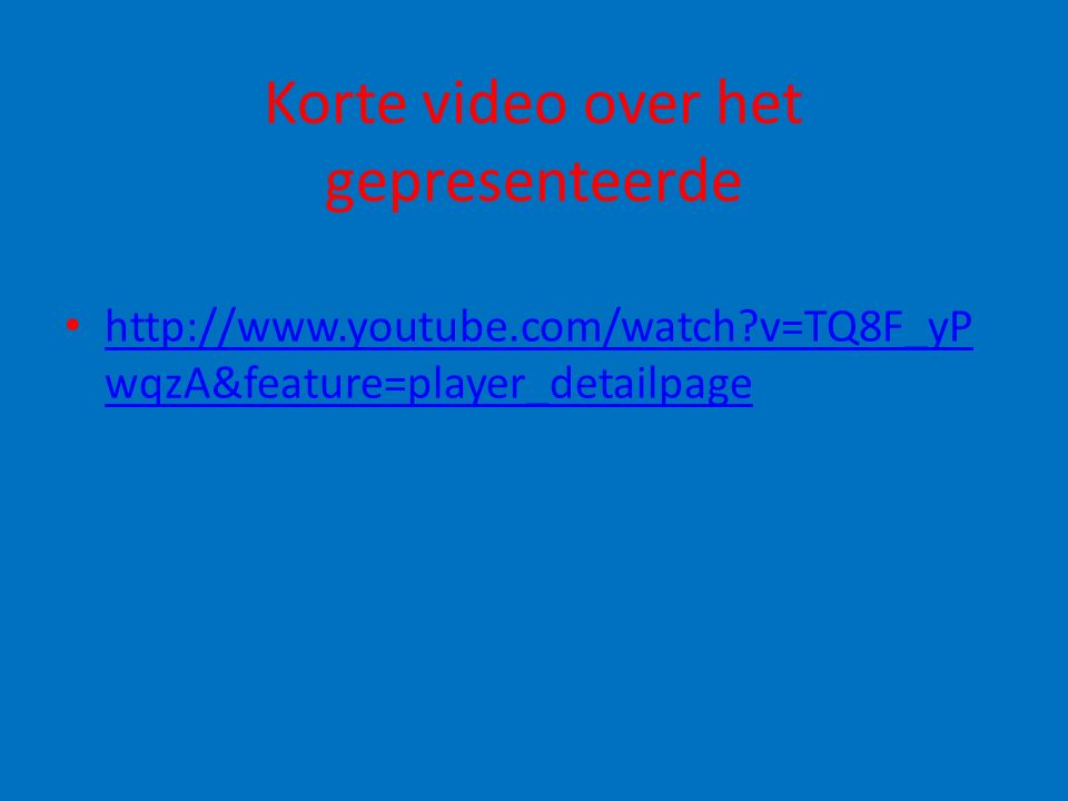 Korte video over het gepresenteerde http://www.youtube.com/watch?v=TQ8F_yP wqzA&feature=player_detailpage http://www.youtube.com/watch?v=TQ8F_yP wqzA&
