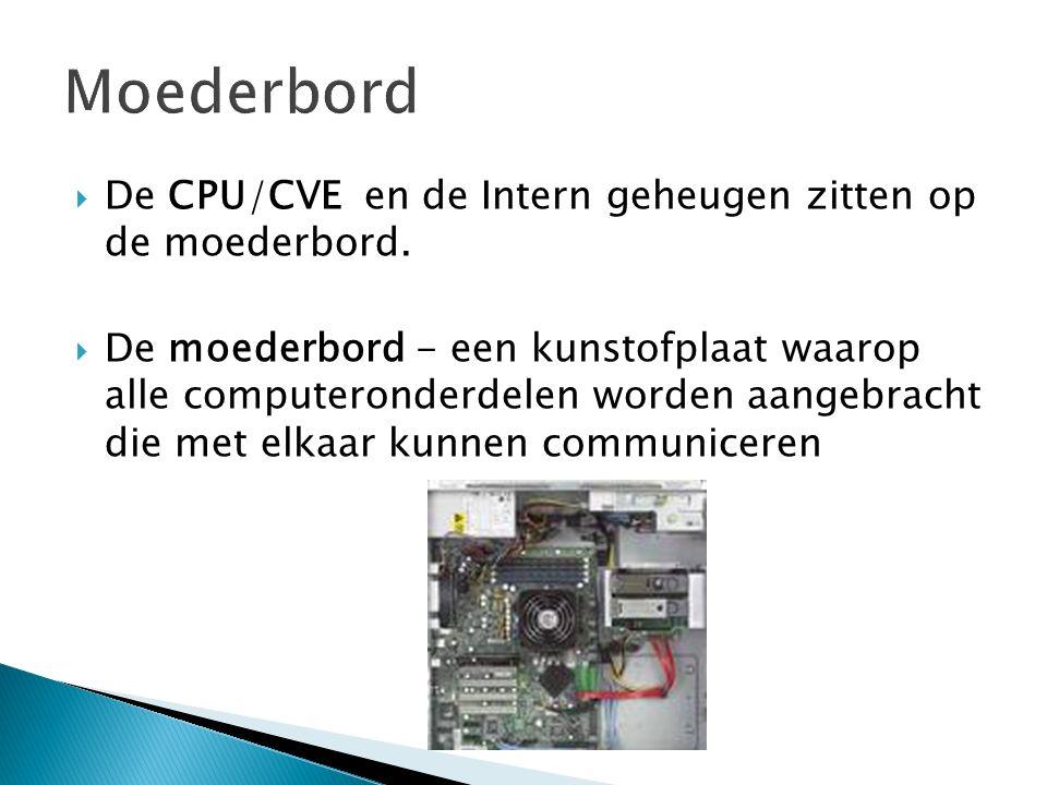  De CPU/CVE en de Intern geheugen zitten op de moederbord.