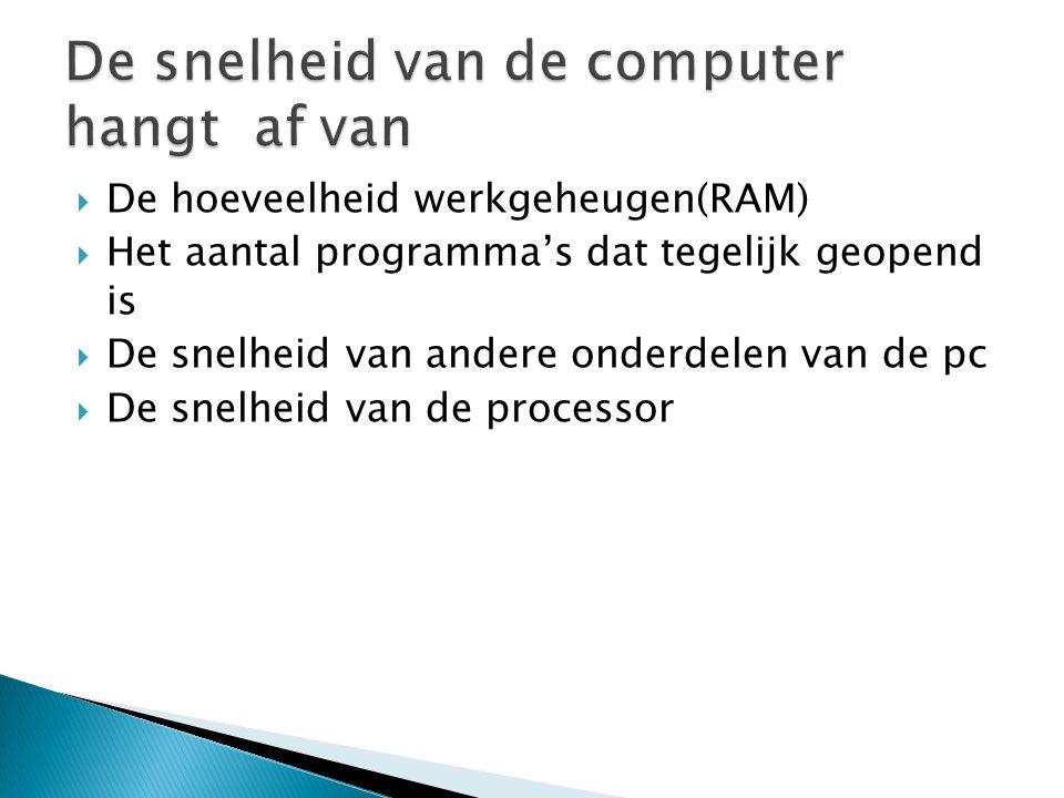  De hoeveelheid werkgeheugen(RAM)  Het aantal programma's dat tegelijk geopend is  De snelheid van andere onderdelen van de pc  De snelheid van de processor