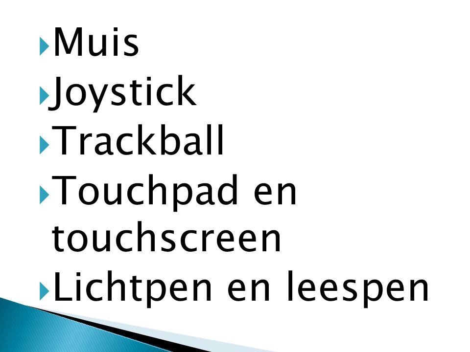  Muis  Joystick  Trackball  Touchpad en touchscreen  Lichtpen en leespen