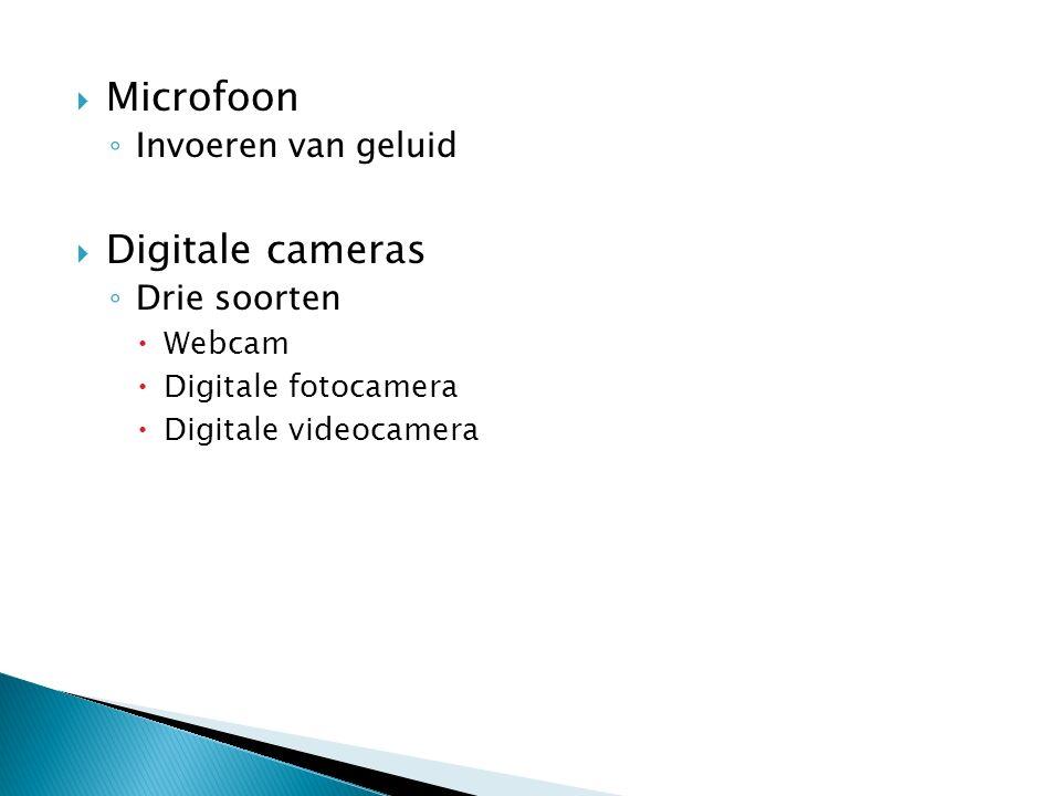  Microfoon ◦ Invoeren van geluid  Digitale cameras ◦ Drie soorten  Webcam  Digitale fotocamera  Digitale videocamera