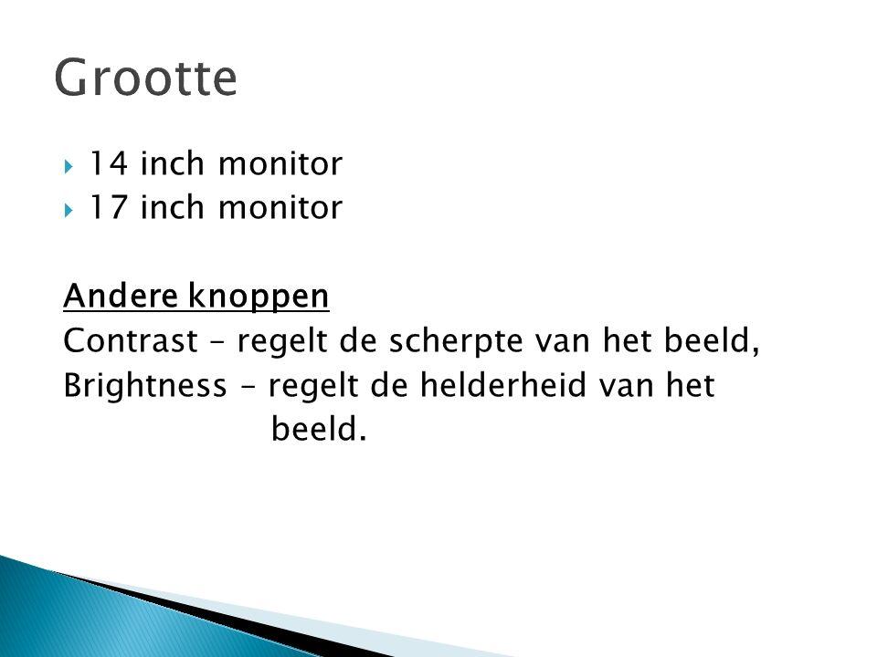  14 inch monitor  17 inch monitor Andere knoppen Contrast – regelt de scherpte van het beeld, Brightness – regelt de helderheid van het beeld.