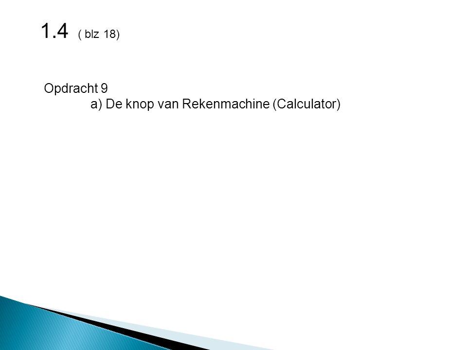 1.4 ( blz 18) Opdracht 9 a) De knop van Rekenmachine (Calculator)