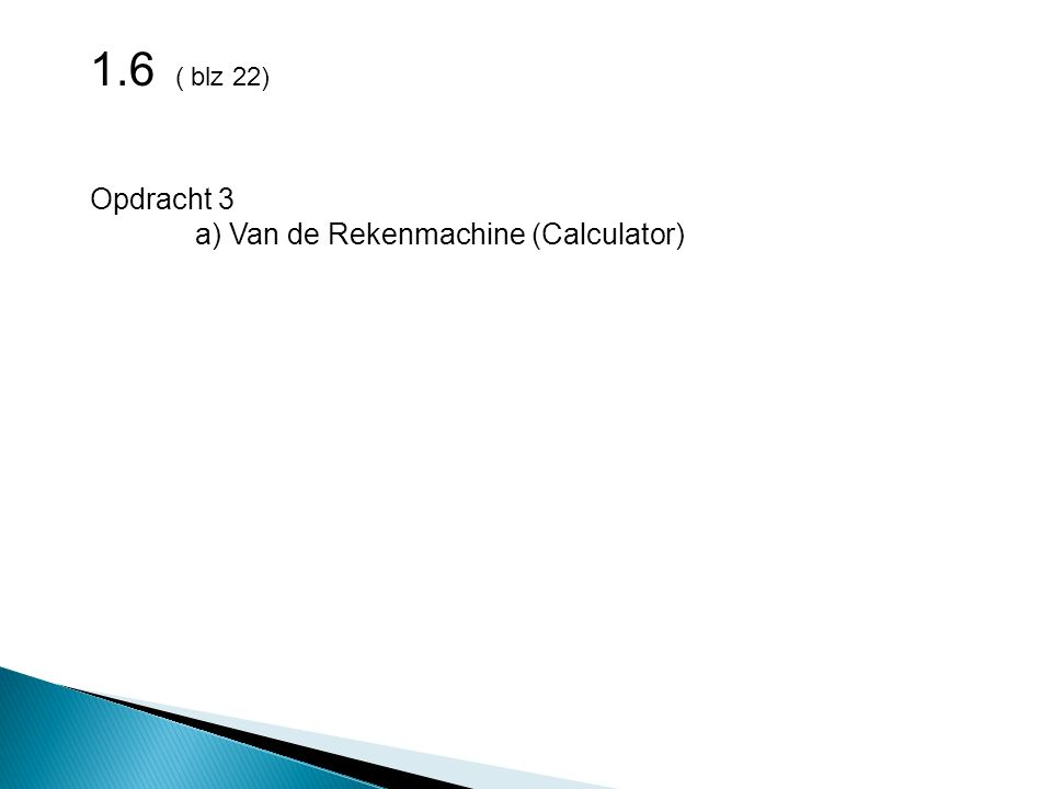 1.6 ( blz 22) Opdracht 3 a) Van de Rekenmachine (Calculator)