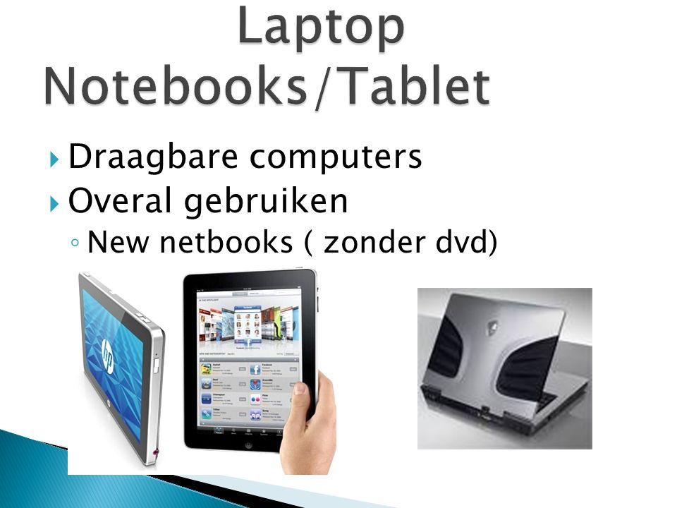  Draagbare computers  Overal gebruiken ◦ New netbooks ( zonder dvd)