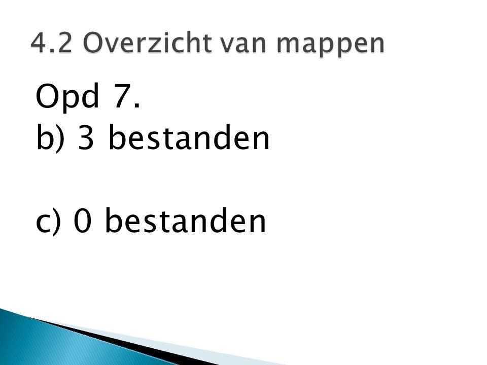 Opd 7. b) 3 bestanden c) 0 bestanden 4.2 Overzicht van mappen