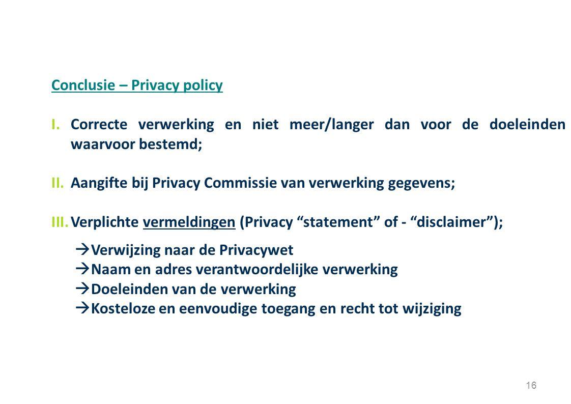 Conclusie – Privacy policy I.Correcte verwerking en niet meer/langer dan voor de doeleinden waarvoor bestemd; II.Aangifte bij Privacy Commissie van ve