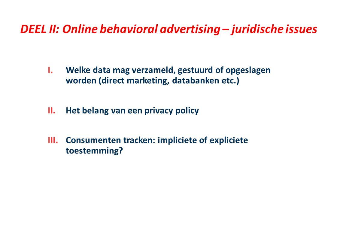 Online behavioral advertising – juridische aspecten I.Algemene principes van de Privacywet II.Direct marketing via elektronische weg III.Virale marketing IV.Behavioral advertising