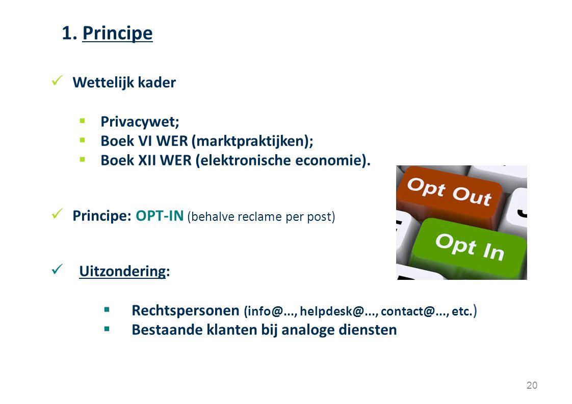 Wettelijk kader  Privacywet;  Boek VI WER (marktpraktijken);  Boek XII WER (elektronische economie). Principe: OPT-IN (behalve reclame per post) Ui