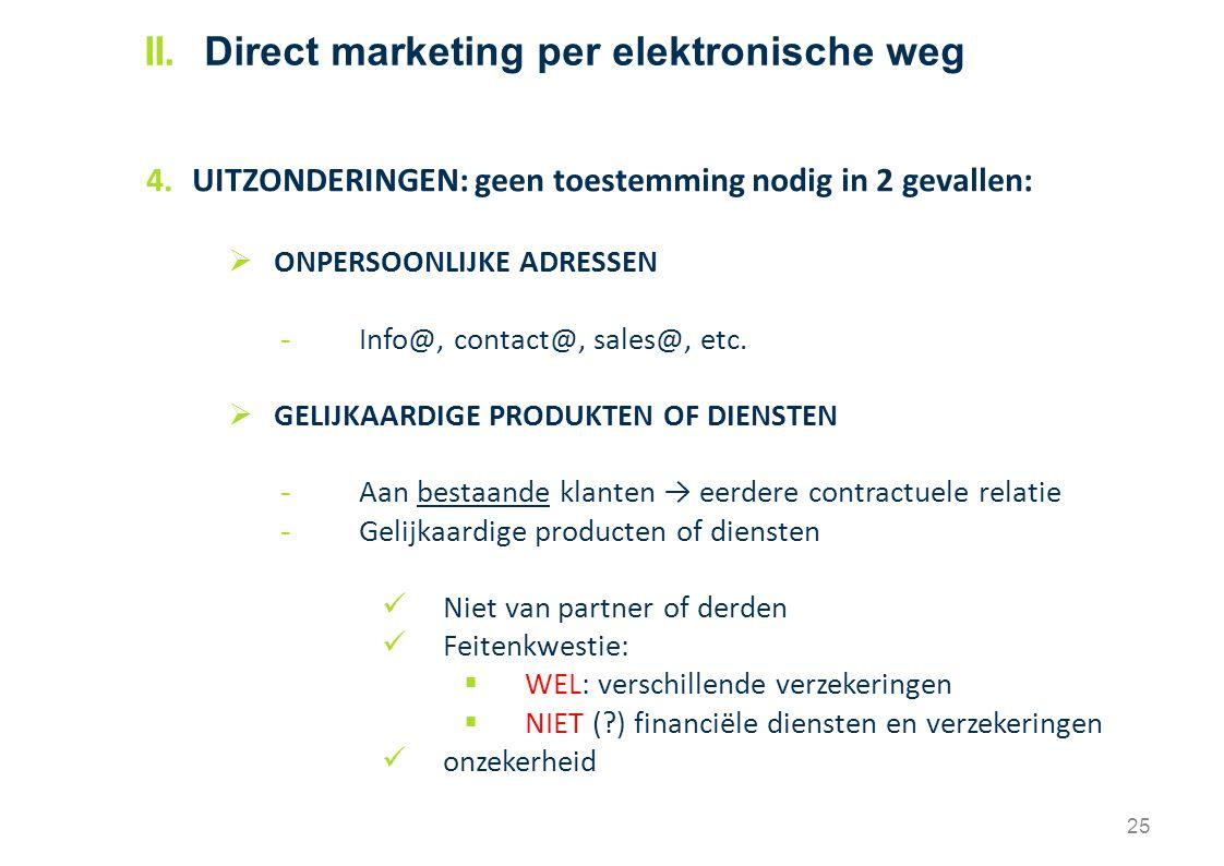 4.UITZONDERINGEN: geen toestemming nodig in 2 gevallen:  ONPERSOONLIJKE ADRESSEN - Info@, contact@, sales@, etc.  GELIJKAARDIGE PRODUKTEN OF DIENSTE