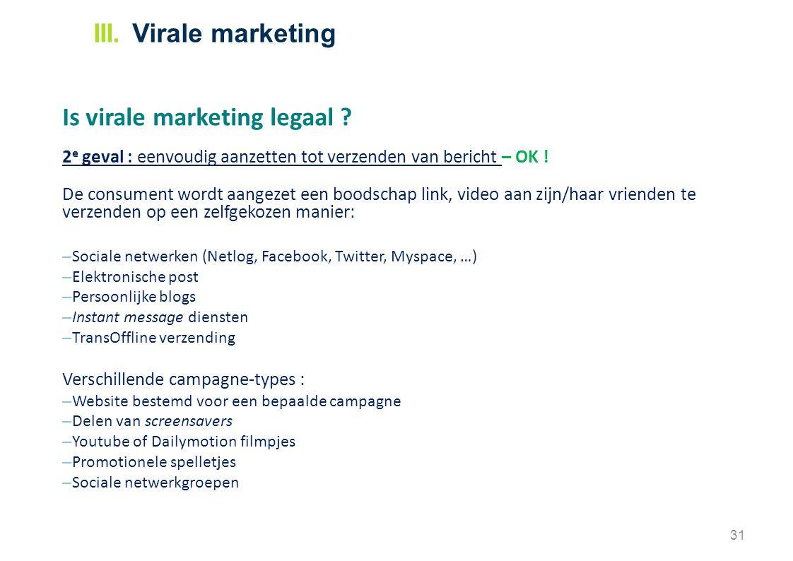 Is virale marketing legaal ? 2 e geval : eenvoudig aanzetten tot verzenden van bericht – OK ! De consument wordt aangezet een boodschap link, video aa