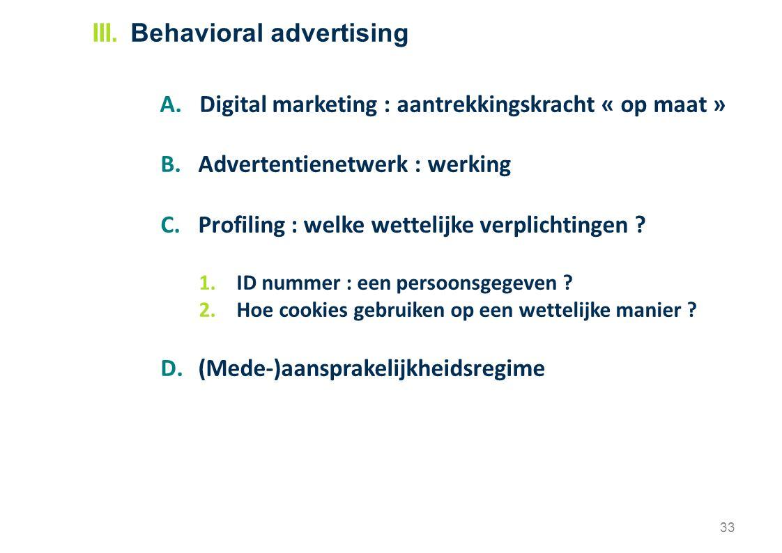 33 A.Digital marketing : aantrekkingskracht « op maat » B.Advertentienetwerk : werking C.Profiling : welke wettelijke verplichtingen ? 1.ID nummer : e