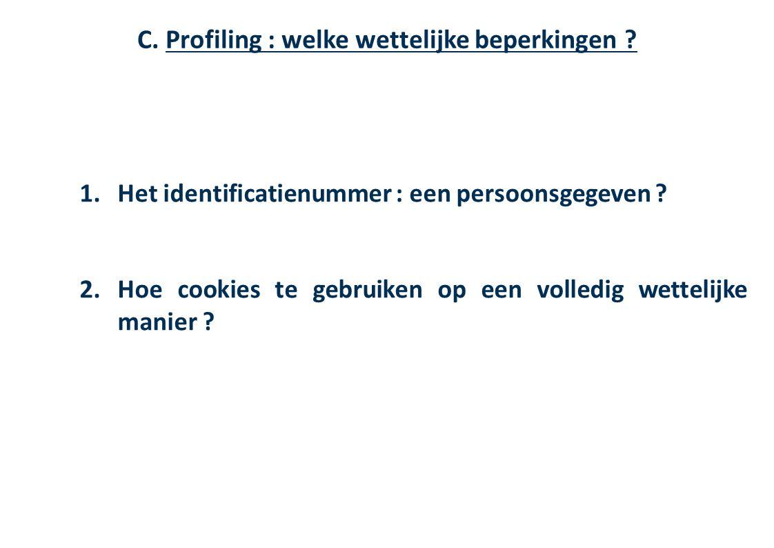 39 1. Het identificatienummer : een persoonsgegeven ? 2. Hoe cookies te gebruiken op een volledig wettelijke manier ? C. Profiling : welke wettelijke
