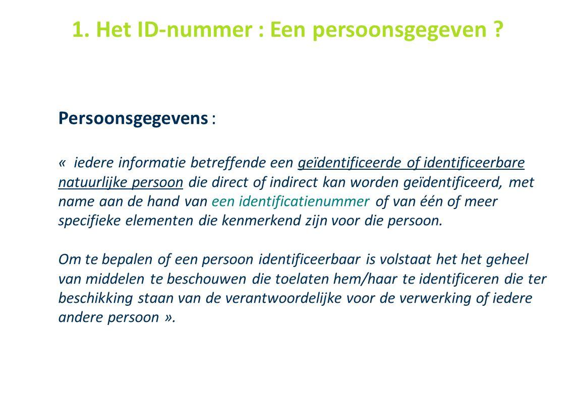 40 1. Het ID-nummer : Een persoonsgegeven ? Persoonsgegevens : « iedere informatie betreffende een geïdentificeerde of identificeerbare natuurlijke pe