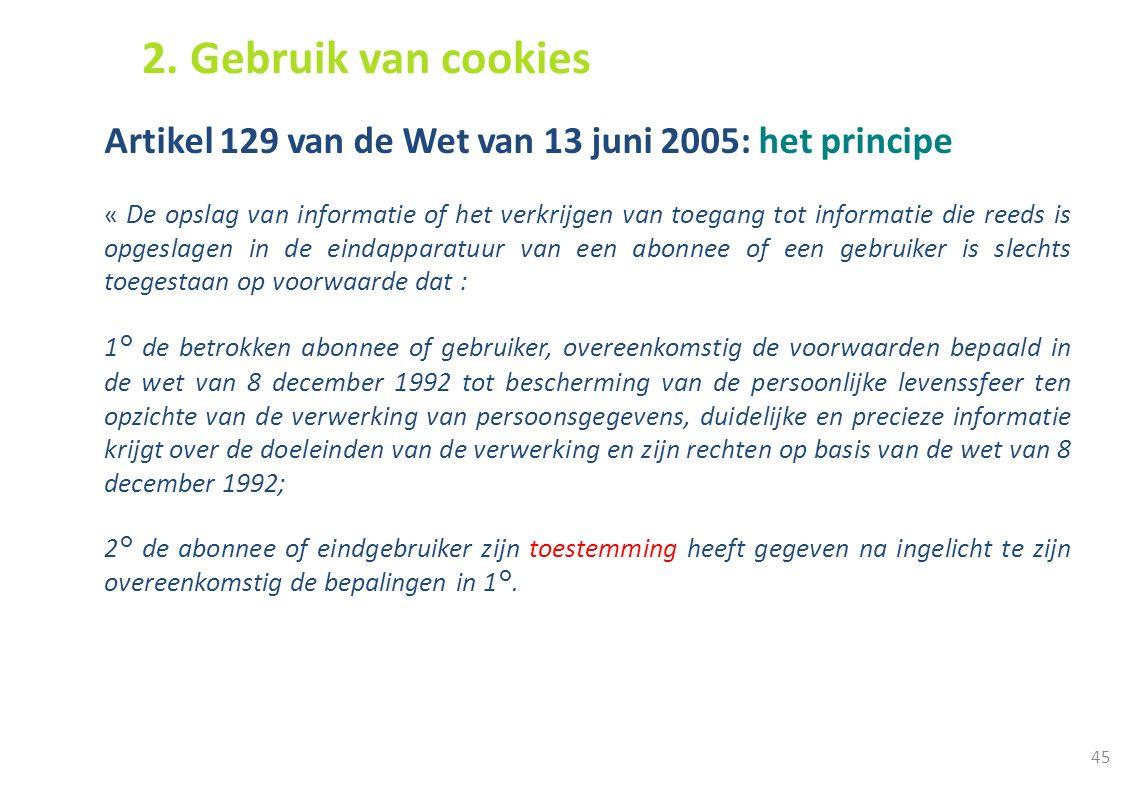 45 Artikel 129 van de Wet van 13 juni 2005: het principe « De opslag van informatie of het verkrijgen van toegang tot informatie die reeds is opgeslag