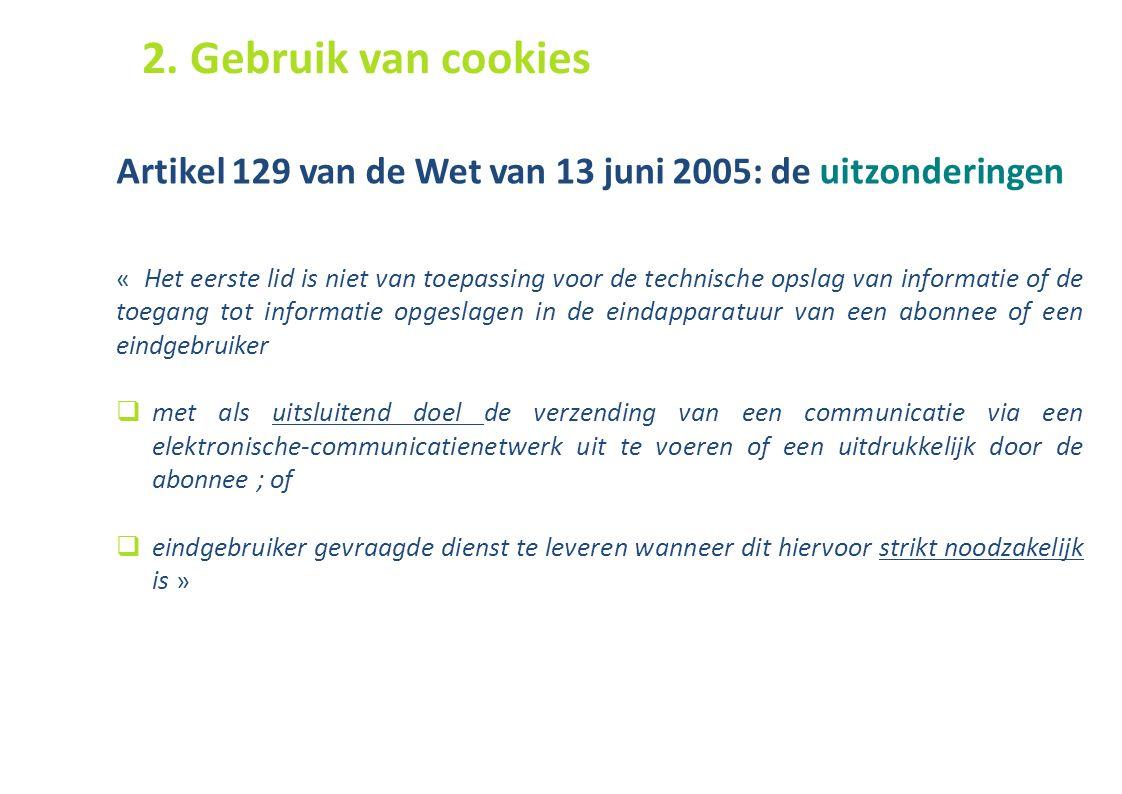 46 Artikel 129 van de Wet van 13 juni 2005: de uitzonderingen « Het eerste lid is niet van toepassing voor de technische opslag van informatie of de t
