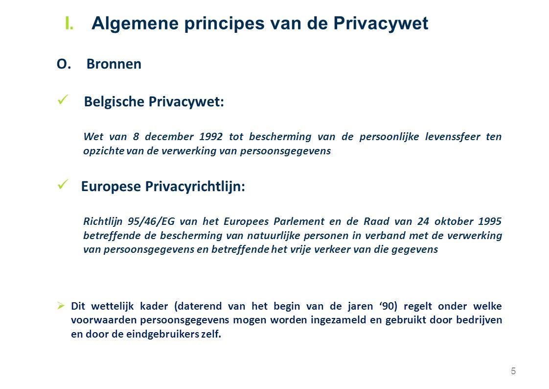 Conclusie – Privacy policy I.Correcte verwerking en niet meer/langer dan voor de doeleinden waarvoor bestemd; II.Aangifte bij Privacy Commissie van verwerking gegevens; III.Verplichte vermeldingen (Privacy statement of - disclaimer );  Verwijzing naar de Privacywet  Naam en adres verantwoordelijke verwerking  Doeleinden van de verwerking  Kosteloze en eenvoudige toegang en recht tot wijziging 16