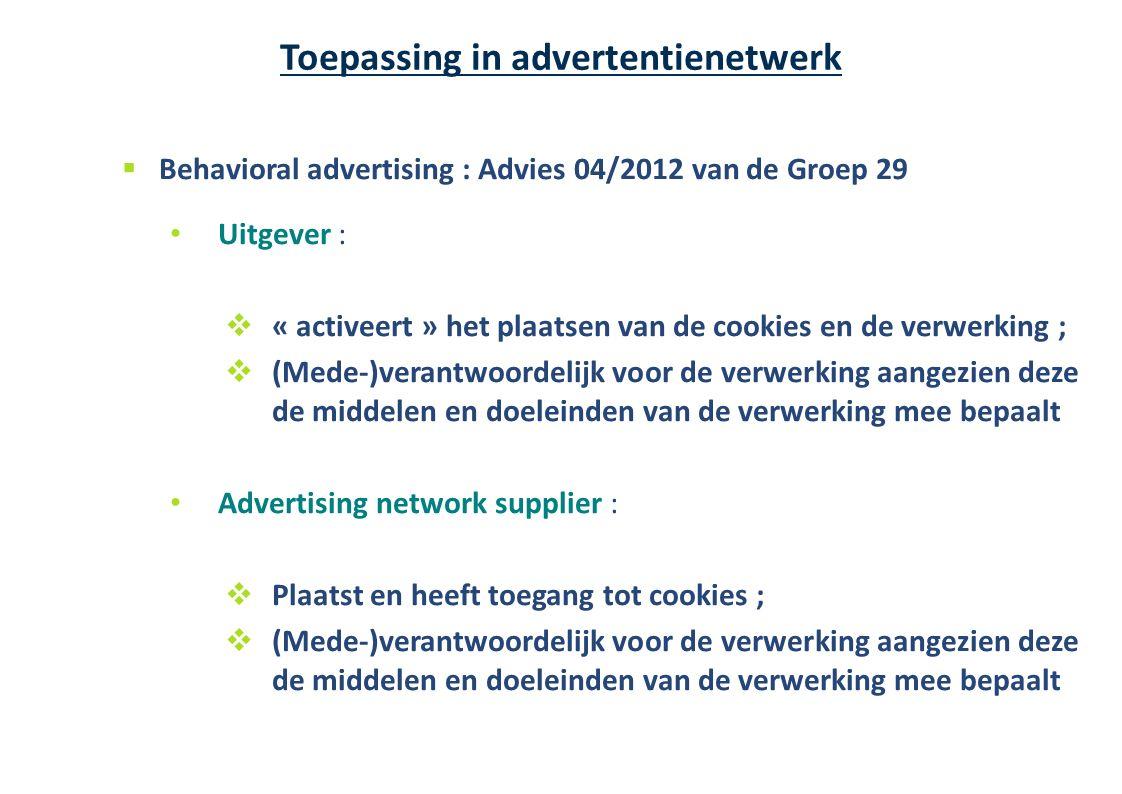  Behavioral advertising : Advies 04/2012 van de Groep 29 Uitgever :  « activeert » het plaatsen van de cookies en de verwerking ;  (Mede-)verantwoo