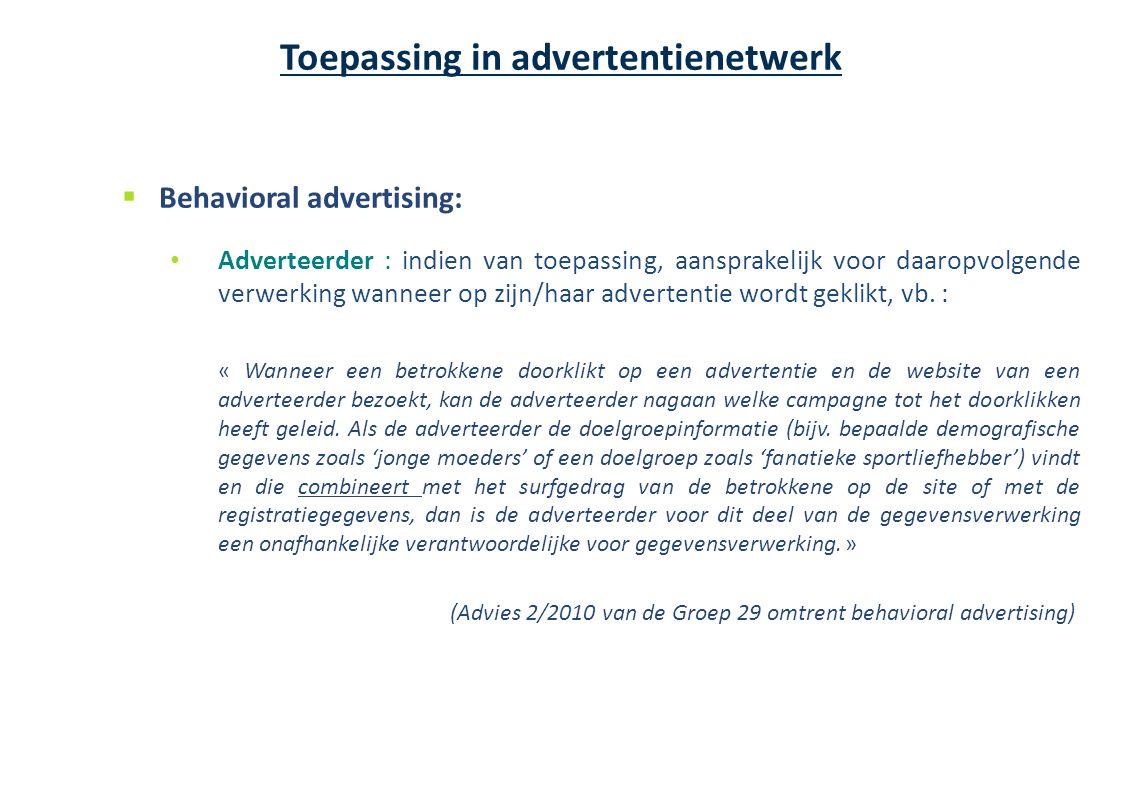  Behavioral advertising: Adverteerder : indien van toepassing, aansprakelijk voor daaropvolgende verwerking wanneer op zijn/haar advertentie wordt geklikt, vb.