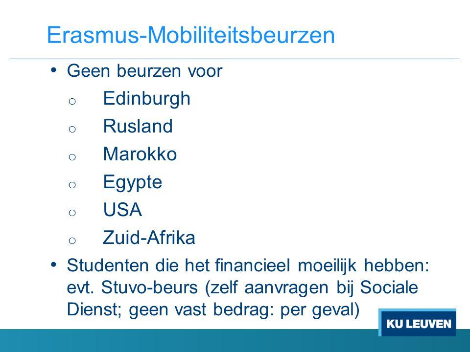 Geen beurzen voor o Edinburgh o Rusland o Marokko o Egypte o USA o Zuid-Afrika Studenten die het financieel moeilijk hebben: evt. Stuvo-beurs (zelf aa