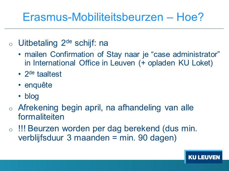 "o Uitbetaling 2 de schijf: na mailen Confirmation of Stay naar je ""case administrator"" in International Office in Leuven (+ opladen KU Loket) 2 de taa"