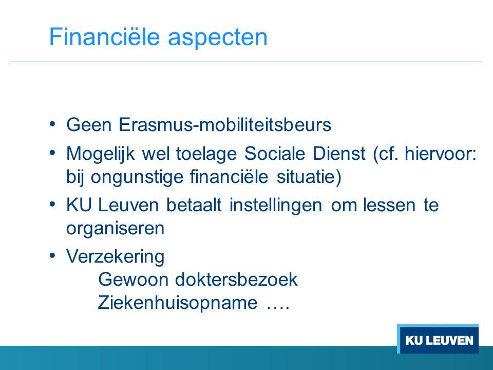 Geen Erasmus-mobiliteitsbeurs Mogelijk wel toelage Sociale Dienst (cf. hiervoor: bij ongunstige financiële situatie) KU Leuven betaalt instellingen om