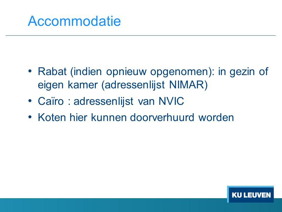 Rabat (indien opnieuw opgenomen): in gezin of eigen kamer (adressenlijst NIMAR) Caïro : adressenlijst van NVIC Koten hier kunnen doorverhuurd worden Accommodatie