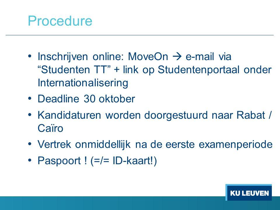 Inschrijven online: MoveOn  e-mail via Studenten TT + link op Studentenportaal onder Internationalisering Deadline 30 oktober Kandidaturen worden doorgestuurd naar Rabat / Caïro Vertrek onmiddellijk na de eerste examenperiode Paspoort .
