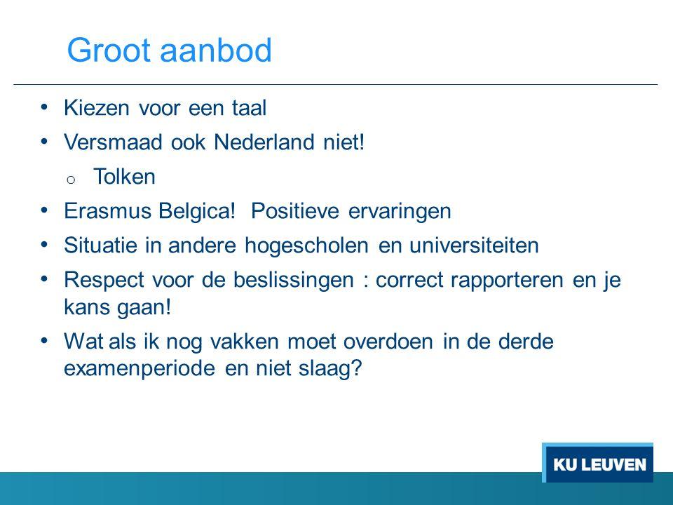 Kiezen voor een taal Versmaad ook Nederland niet! o Tolken Erasmus Belgica! Positieve ervaringen Situatie in andere hogescholen en universiteiten Resp
