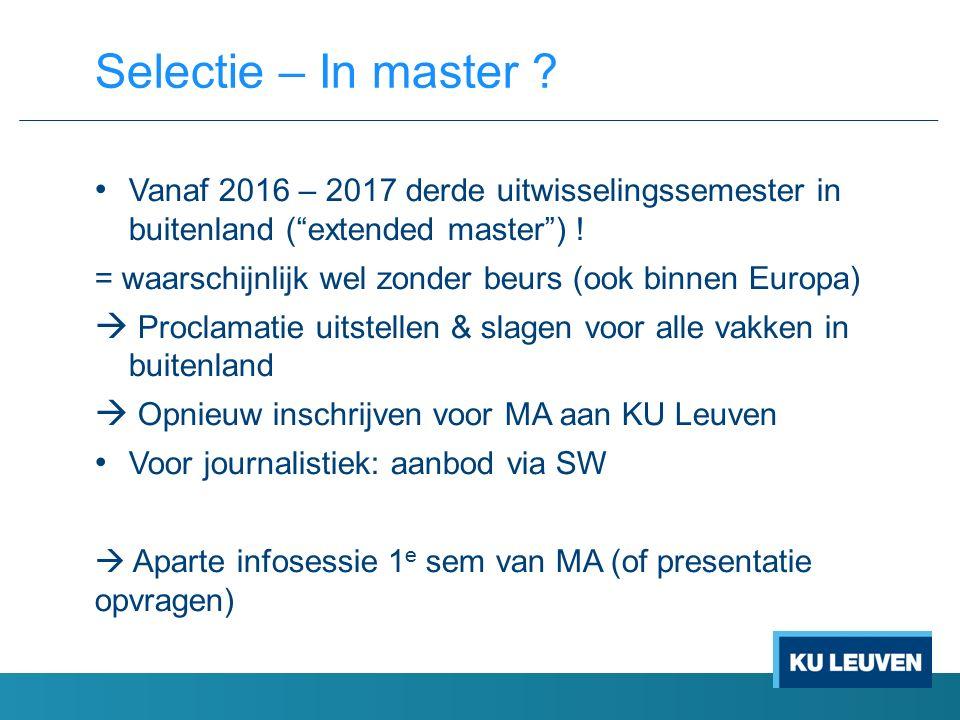 """Vanaf 2016 – 2017 derde uitwisselingssemester in buitenland (""""extended master"""") ! = waarschijnlijk wel zonder beurs (ook binnen Europa)  Proclamatie"""