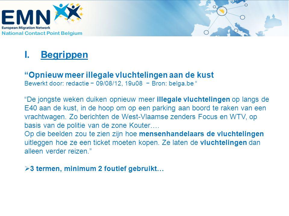 """I.Begrippen """"Opnieuw meer illegale vluchtelingen aan de kust Bewerkt door: redactie − 09/08/12, 19u08 − Bron: belga.be """" """"De jongste weken duiken opni"""