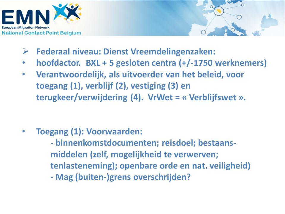  Federaal niveau: Dienst Vreemdelingenzaken: hoofdactor. BXL + 5 gesloten centra (+/-1750 werknemers) Verantwoordelijk, als uitvoerder van het beleid