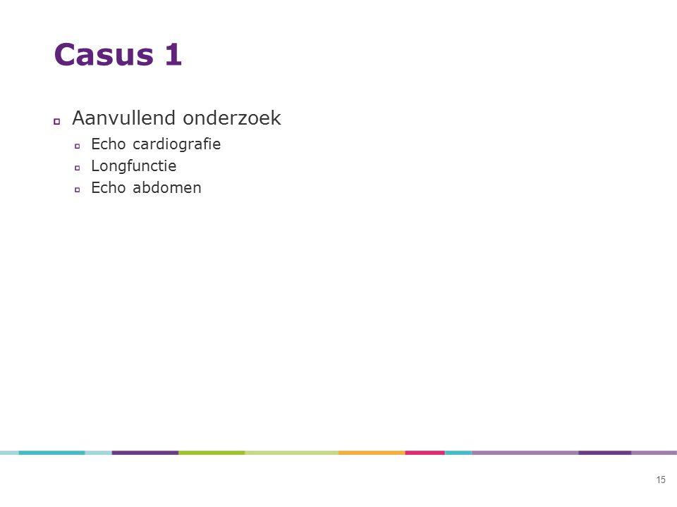 15 Casus 1 Aanvullend onderzoek Echo cardiografie Longfunctie Echo abdomen